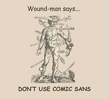 "Wound Man says ""Don't use comic-sans"" Unisex T-Shirt"