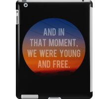 And In That Moment, We Were Young And Free iPad Case/Skin