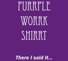 Purrple Worrk Shirrt (for Southlanderrs) by daveiyam