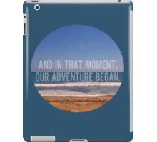 And In That Moment, Our Adventure Began iPad Case/Skin