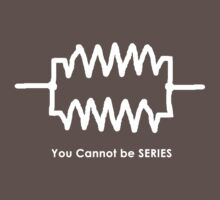 You Cannot Be Series! - Geek Tee by BlueShift