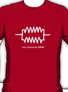 You Cannot Be Series! - Geek Tee T-Shirt