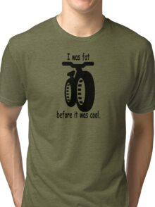 I was fat before it was cool. Tri-blend T-Shirt