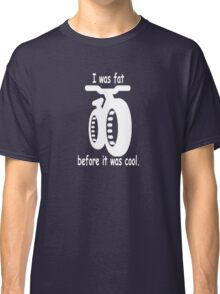 I was fat before it was cool. Classic T-Shirt
