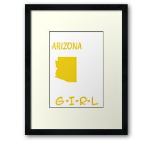 You Can Take This Girl Out Of Arizona But You Can't Take Arizona Out Of This Girl - Tshirts & Accessories Framed Print