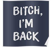 Bitch, I'm back Poster