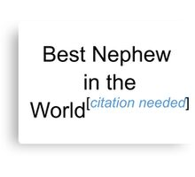 Best Nephew in the World - Citation Needed! Canvas Print