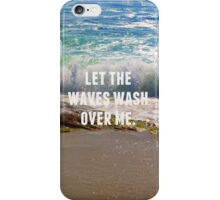 Let The Waves Wash Over Me iPhone Case/Skin