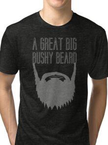 A Great Big Bushy Beard! Tri-blend T-Shirt