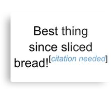 Best Thing Since Sliced Bread! - Citation Needed Metal Print