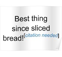 Best Thing Since Sliced Bread! - Citation Needed Poster