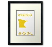 You Can Take This Girl Out Of Minnesota But You Can't Take Minnesota Out Of This Girl - Tshirts & Accessories Framed Print