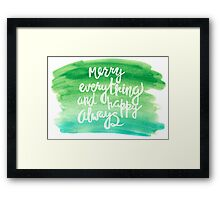 Merry everything and happy always | watercolor | lettering | quote Framed Print