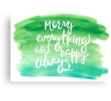 Merry everything and happy always   watercolor   lettering   quote Canvas Print