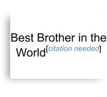 Best Brother in the World - Citation Needed! Canvas Print