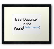 Best Daughter in the World - Citation Needed! Framed Print