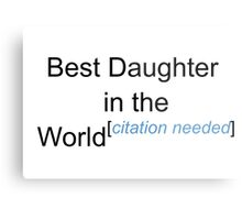 Best Daughter in the World - Citation Needed! Metal Print