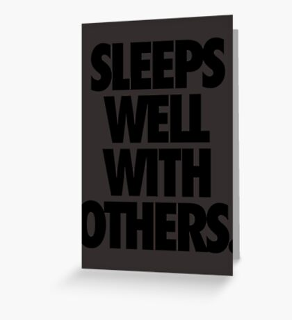 SLEEPS WELL WITH OTHERS. Greeting Card