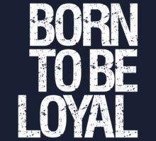 Born To Be Loyal  Kids Tee