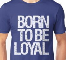 Born To Be Loyal  Unisex T-Shirt