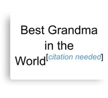 Best Grandma in the World - Citation Needed! Canvas Print