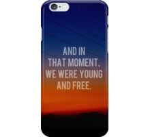And In That Moment, We Were Young And Free iPhone Case/Skin
