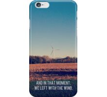 And In That Moment, We Left With The Wind iPhone Case/Skin