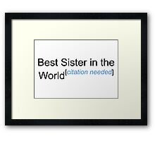 Best Sister in the World - Citation Needed! Framed Print