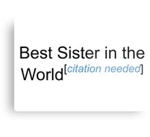 Best Sister in the World - Citation Needed! Metal Print