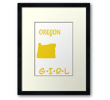 You Can Take This Girl Out Of Oregon But You Can't Take Oregon Out Of This Girl - Tshirts & Accessories Framed Print