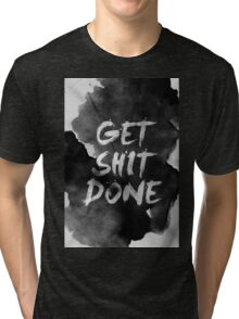 Get Shit Done Tri-blend T-Shirt
