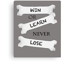 Win or Learn Canvas Print