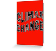 CLIMAX CHANGE Greeting Card