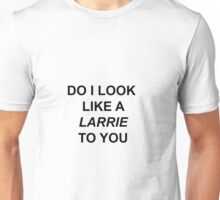 do i look like a larrie to you Unisex T-Shirt
