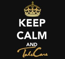 Keep Calm and Take Care by RichieRiich