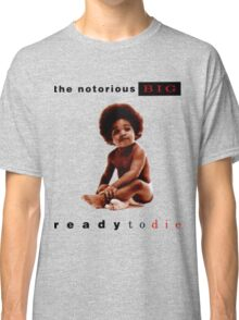 Ready To Die Classic T-Shirt