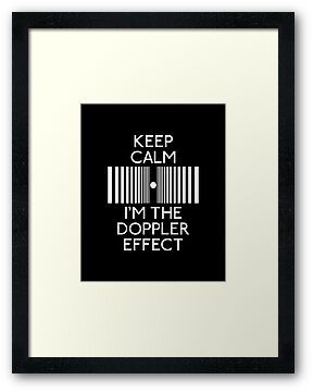 Keep Calm I'm the doppler effect by karlangas