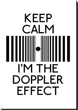 Keep Calm I&#x27;m the doppler effect by karlangas