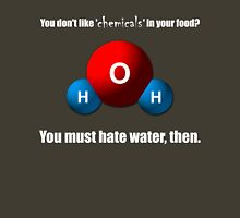 You don't like 'chemicals' in your food? Unisex T-Shirt