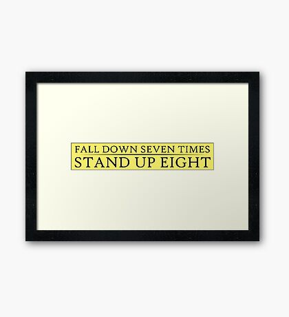 Fall down seven times. Stand up eight. Framed Print