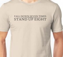 Fall down seven times. Stand up eight. Unisex T-Shirt