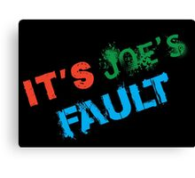 It's Joe's Fault Canvas Print