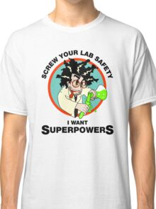 Screw Your Lab Safety, I Want Superpowers. Funny Science Lab T-shirt Classic T-Shirt