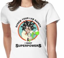 Screw Your Lab Safety, I Want Superpowers. Funny Science Lab T-shirt Womens Fitted T-Shirt