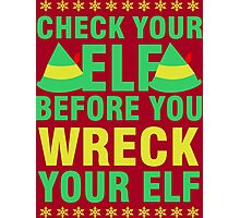 Check Your Elf Before You Wreck Your Elf Christmas Photographic Print