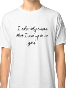 I Solemnly Swear That I Am Up To No Good. Classic T-Shirt