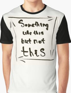 something like this but not this Graphic T-Shirt