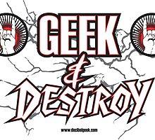 Geek & Destroy! by decibelgeek
