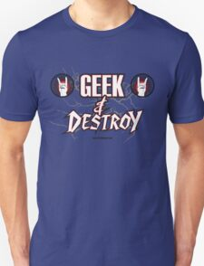 Geek & Destroy! T-Shirt