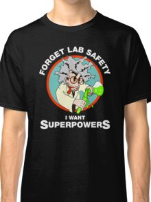 Forget Lab Safety, I Want Superpowers. Science Lab Humor. Classic T-Shirt